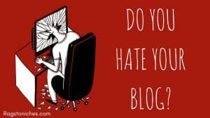 do you hate your blog, things you can do if you hate your blog