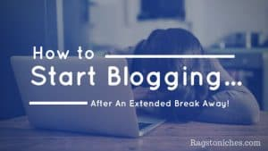 how to start blogging after a break