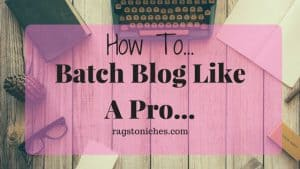 how to batch blog like a pro
