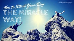 How To: Start Your Day, The Miracle Way!