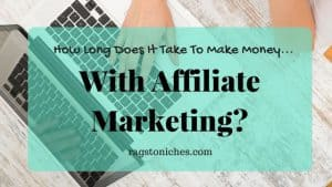 how long does it take to make money online affiliate marketing