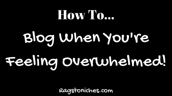 how to blog when you're feeling overwhelmed