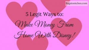 5 Legit Ways To Make Money From Home: For Disney Fans!