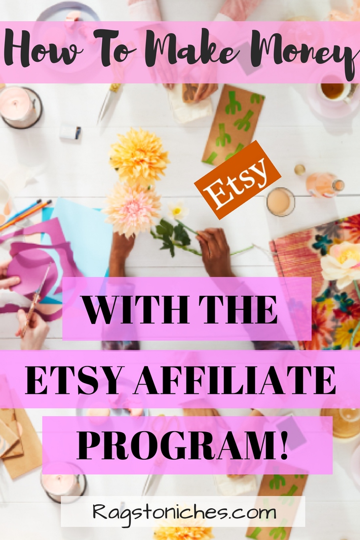 How To Make Money From The Etsy Affiliate Program RAGS TO NICHE$