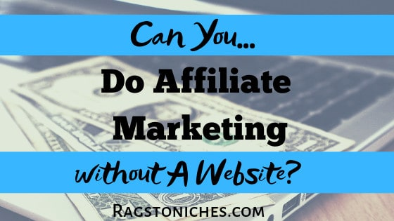 can you do affiliate marketing without a website?
