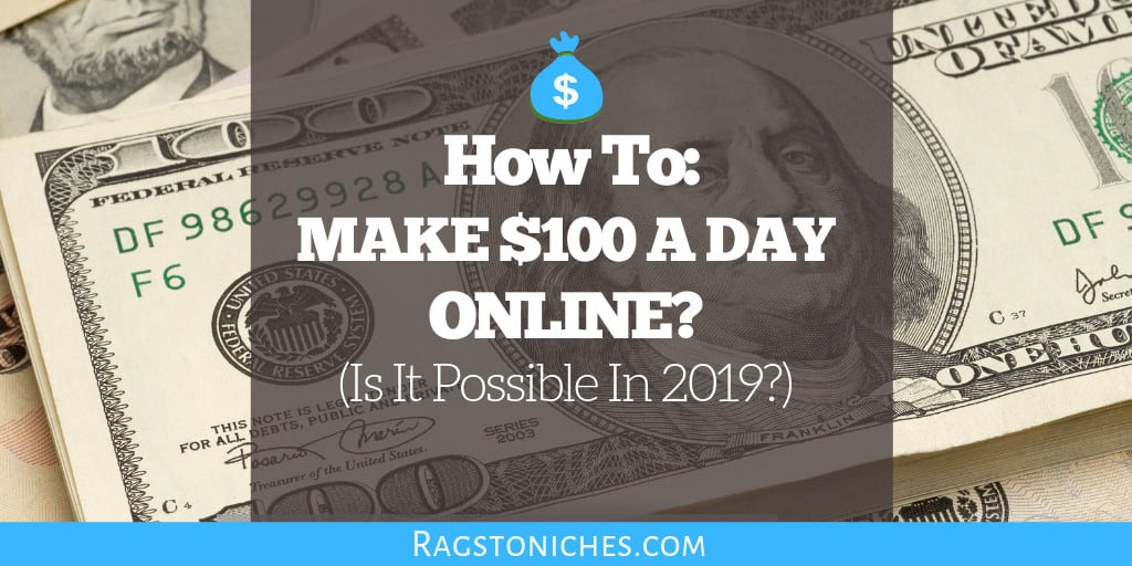 how to make 100 dollars a day online is it possible