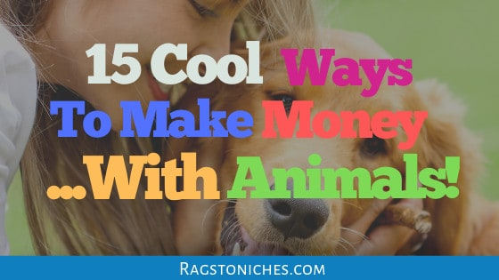 15 cool ways to make money with animals