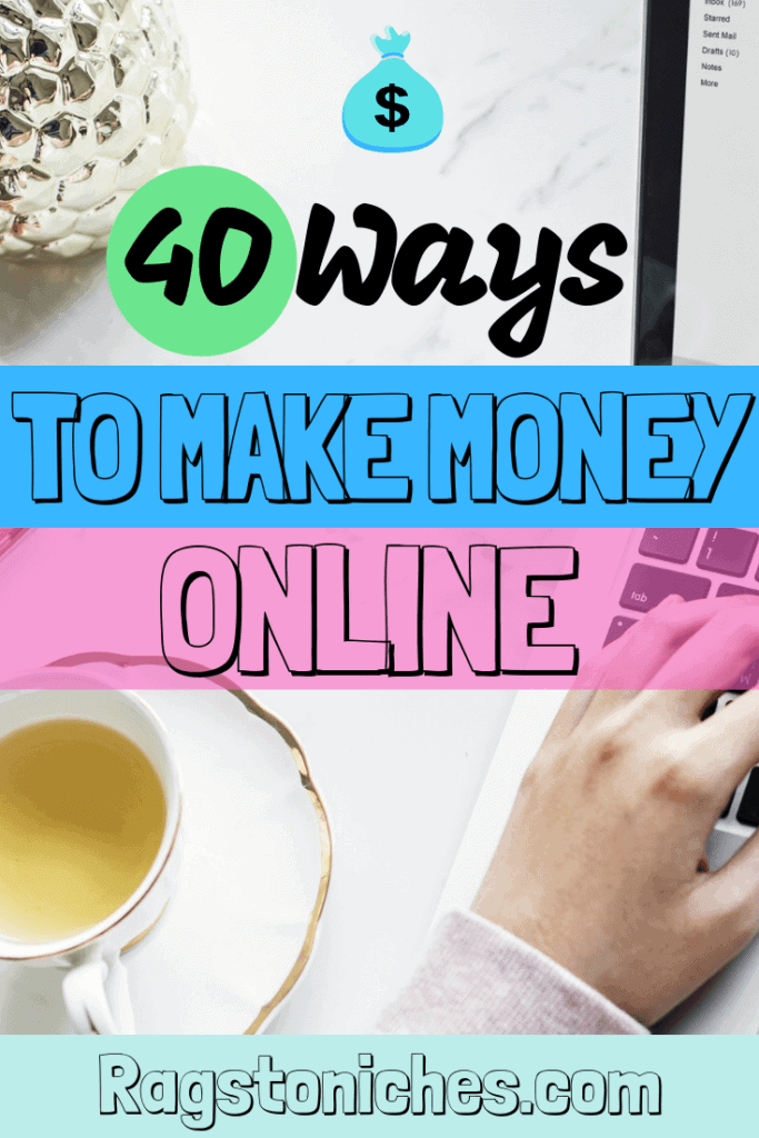 40 Different Ways To Make Money Online & From Home!