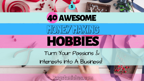 Hobbies that make money - make money from your hobbies and interests.
