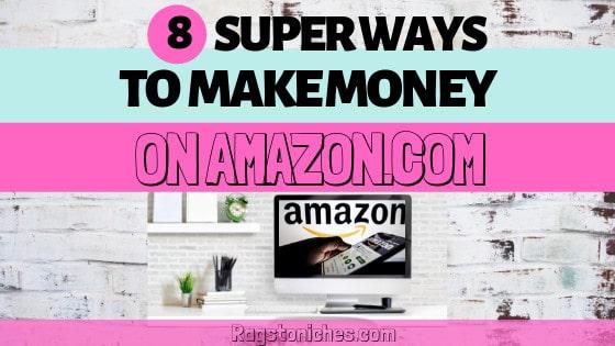 8 Legit Ways To Make Money With Amazon