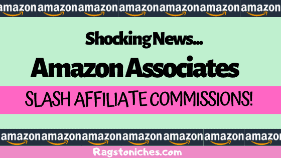Amazon Associates Commission Rates Slashed.