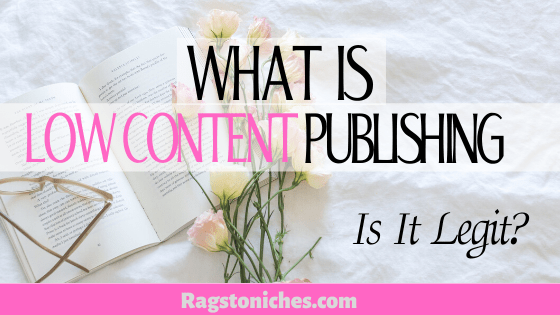 What is low content publishing is it legit