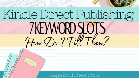 Kindle direct publishing how do you fill the 7 keyword slots for low content books