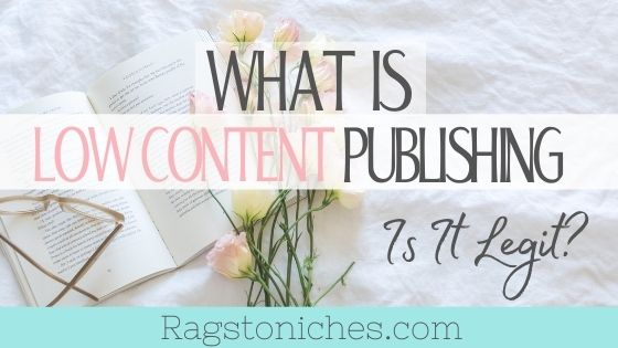 is low content publishing legit and what is low content publishing