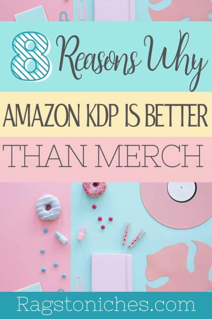 8 reasons why kdp is better than merch, kdp vs merch